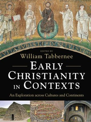 Early Christianity in Contexts: An Exploration Across Cultures and Continents  -     Edited By: William Tabbernee