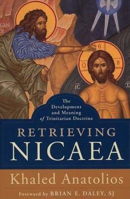 Retrieving Nicaea: The Development and Meaning of Trinitarian Doctrine  -     By: Khaled Anatolios