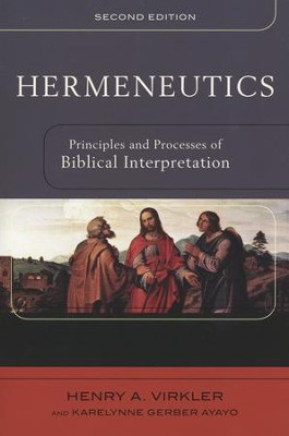 Hermeneutics: Principles and Processes of Biblical Interpretation, Second Edition  -     By: Henry A. Virkler, Karelynne Ayayo