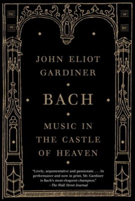 Bach: Music in the Castle of Heaven  -     By: John Eliot Gardiner
