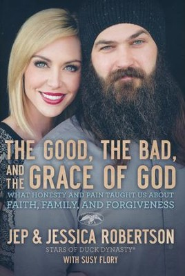 The Good, the Bad, and the Grace of God: What Honesty and Pain Taught Us About Faith, Family, and Forgiveness  -     By: Jep Robertson, Jessica Robertson, Susy Flory