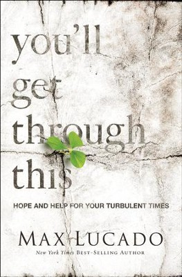 You'll Get Through This: Hope and Help for Your Turbulent Times Paperback  -     By: Max Lucado