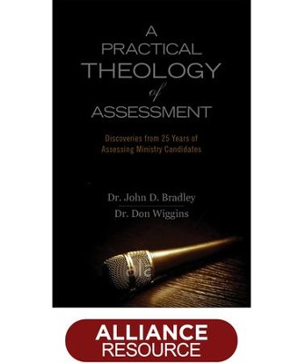 A Practical Theology of Assessment: Discoveries from 25 years of Assessing Ministry Candidates  -     By: John Bradley, Don Wiggins