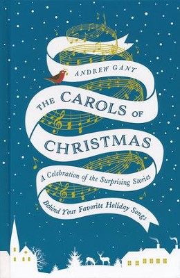 The Carols of Christmas: A Celebration of the Surprising Stories Behind Your Favorite Holiday Songs  -     By: Andrew Gant