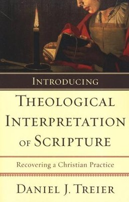 Introducing Theological Interpretation of Scripture: Recovering a Christian Practice  -     By: Daniel J. Treier