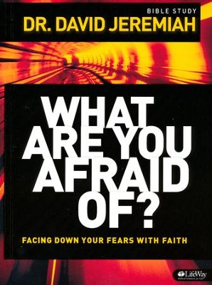 What Are You Afraid Of?: Facing Down Your Fears With Faith (Member Book)  -     By: Dr. David Jeremiah
