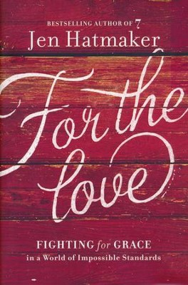 For the Love: Fighting for Grace in a World of Impossible Standards  -     By: Jen Hatmaker
