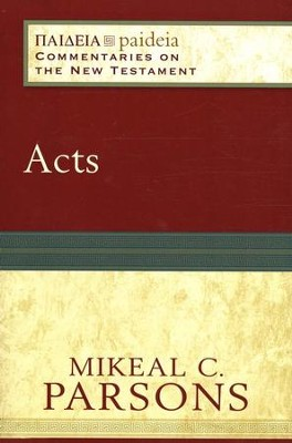 Acts: Paideia Commentaries on the New Testament [PCNT]  -     Edited By: Mikeal C. Parsons, Charles H. Talbert     By: Mikeal C. Parsons