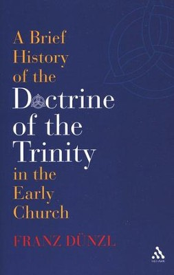 A Brief History of the Doctrine of the Trinity in the Early Church  -     By: Franz Dunzl, Andrew Louth