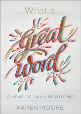 What a Great Word! A Year of Daily Devotions   -     By: Karen Moore