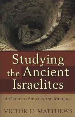 Studying the Ancient Israelites  -     By: Victor H. Matthews