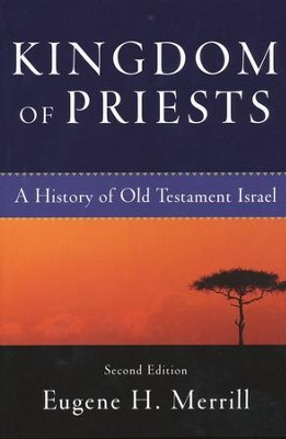 Kingdom of Priests: A History of Old Testament Israel, Second Edition  -     By: Eugene H. Merrill