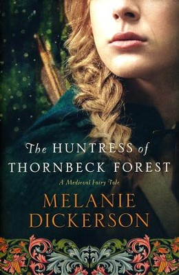 Huntress of Thornbeck Forest,Medieval Fairy Tale Romance Series #1   -     By: Melanie Dickerson