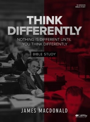 Think Differently Bible Study Book: Nothing Is Different Until You Think Differently  -     By: James MacDonald