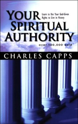 Your Spiritual Authority: Learn to Use Your God-Given Rights to Live in Victory  -     By: Charles Capps