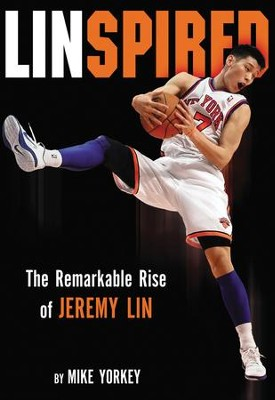 Linspired: The Remarkable Rise of Jeremy Lin   -     By: Mike Yorkey