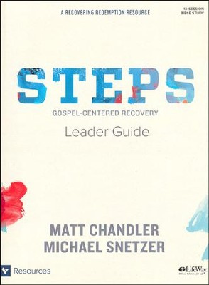 Steps Leader Guide: Gospel-Centered Recovery  -     By: Matt Chandler, Michael Snetzer