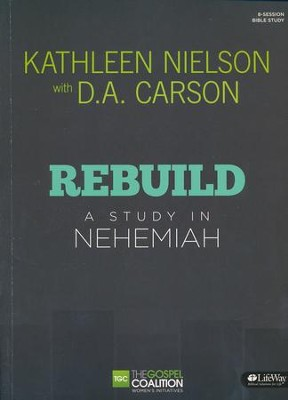 Rebuild: A Study in Nehemiah (Member Book)  -     By: Kathleen Nielson, Don Carson