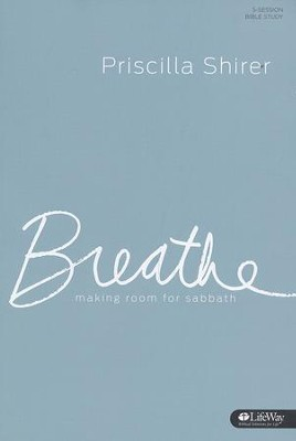 Breathe: Making Room for Sabbath (Member Book)  -     By: Priscilla Shirer