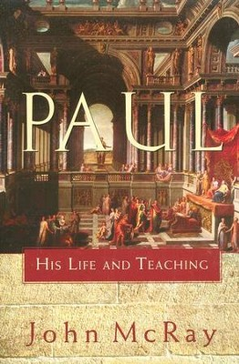 Paul: His Life and Teaching   -     By: John McRay