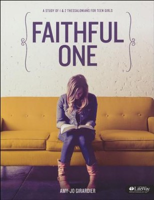 Faithful One: A Study of 1 & 2 Thessalonians for Teen Girls (Member Book)  -     By: Amy Jo Girardier