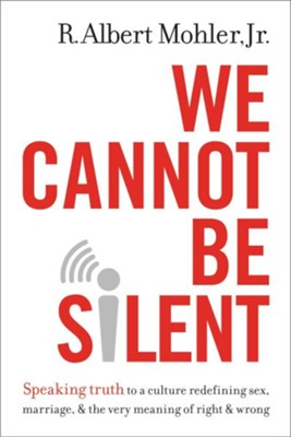 We Cannot Be Silent: Speaking Truth to a Culture Redefining Sex, Marriage, and the Very Meaning of Right and Wrong  -     By: R. Albert Mohler Jr.