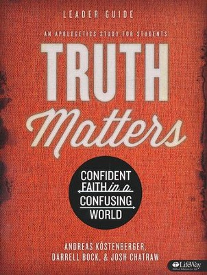 Truth Matters: Confident Faith in a Confusing World (Leader Guide)  -     By: Andreas Kostenberger, Darrell Bock