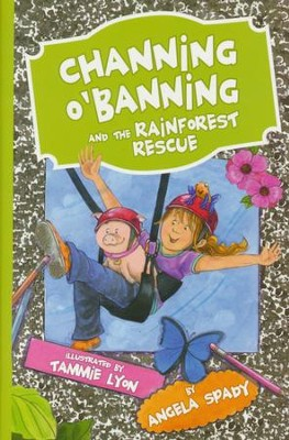 Channing O'Banning and the Rainforest Rescue  -     By: Angela Spady