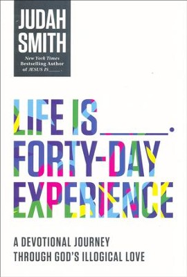 Life Is _____ Forty-Day Experience: A Devotional Journey Through God's Illogical Love  -     By: Judah Smith