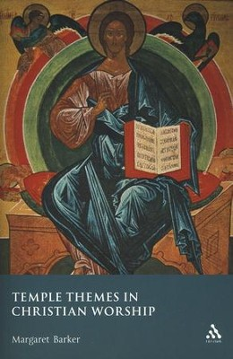 Temple Themes in Christian Worship  -     By: Margaret Barker