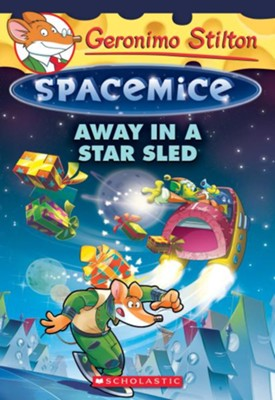 Away in a Star Sled (Geronimo Stilton Spacemice #8)  -     By: Geronimo Stilton