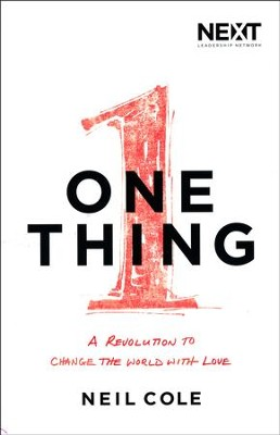 One Thing: A Revolution to Change the World with Love   -     By: Neil Cole