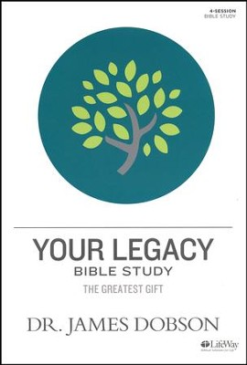 Your Legacy: The Greatest Gift, Member Book  -     By: Dr. James Dobson, Ryan Dobson