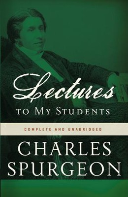 Lectures to My Students, Complete and Unabridged  -     By: Charles H. Spurgeon