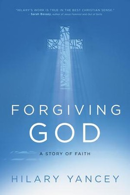 Forgiving God: A Story of Faith    -     By: Hilary Yancey