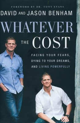 Whatever the Cost: Facing Your Fears, Dying to Your Dreams, and Living Powerfully  -     By: David Benham, Jason Benham