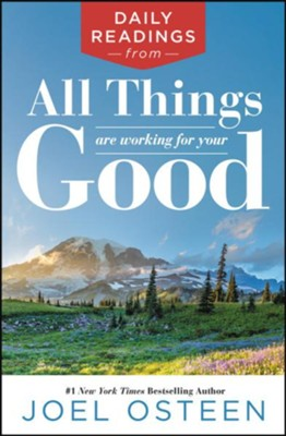 Daily Readings from All Things Are Working for Your Good  -     By: Joel Osteen