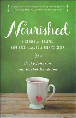 Nourished: A Search for Health, Happiness, and a Full Night's Sleep  -     By: Becky Johnson, Rachel Randolph