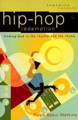 Hip-Hop Redemption: Finding God in the Rhythm and the Rhyme  -     By: Ralph Basui Watkins