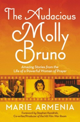 The Audacious Molly Bruno: Amazing Stories from the   Life of a Powerful Woman of Prayer  -     By: Marie Armenia