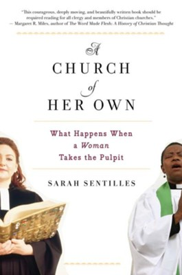 A Church of Her Own: What Happens When a Woman Takes the Pulpit  -     By: Sarah Sentilles