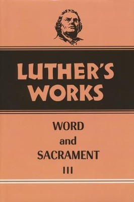 Luther's Works [LW], Volume 37: Word and Sacrament III   -     By: Martin Luther