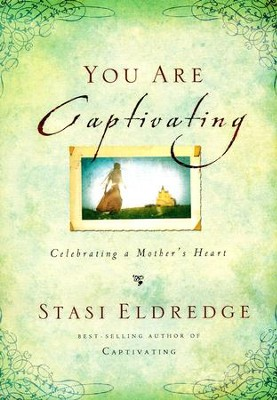 You Are Captivating: Celebrating a Mother's Heart   -     By: Stasi Eldredge