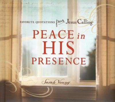 Peace in His Presence: Favorite Quotations from Jesus Calling  -     By: Sarah Young