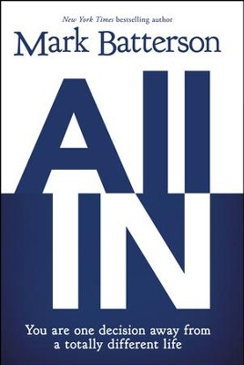 All In: You Are One Decision Away from a Totally Different Life - By: Mark Batterson