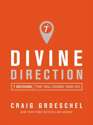 Divine Direction: 7 Decisions That Will Change Your Life  -     By: Craig Groeschel