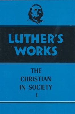 Luther's Works [LW], Volume 44, Christian in Society I   -     By: Martin Luther