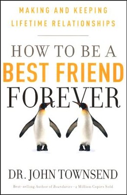 How to Be a Best Friend Forever: Making and Keeping Lifetime Relationships  -     By: Dr. John Townsend