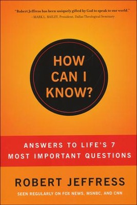 How Can I Know? Answers to Life's 7 Most Important Questions  -     By: Robert Jeffress