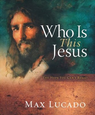 Who Is This Jesus: The Hope You Can't Resist            -     By: Max Lucado